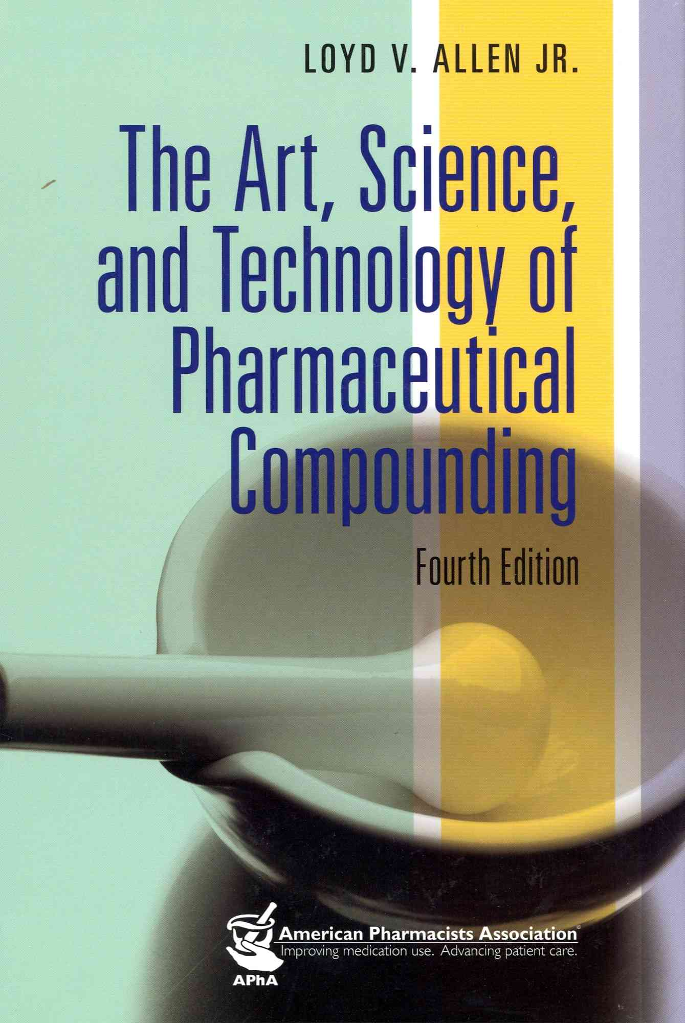 Art, Science, and Technology of Pharmaceutical Compounding By Allen, Loyd V.